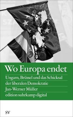 Wo Europa endet von Müller,  Jan-Werner