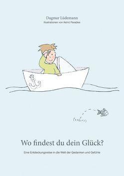 Wo findest du dein Glück? von Lüdemann,  Dagmar, Paradies,  Astrid
