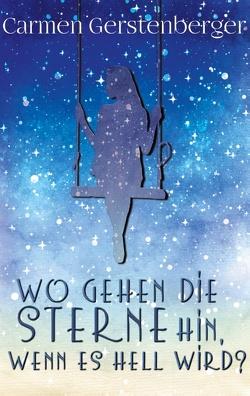 Wo gehen die Sterne hin, wenn es hell wird? von Gerstenberger,  Carmen