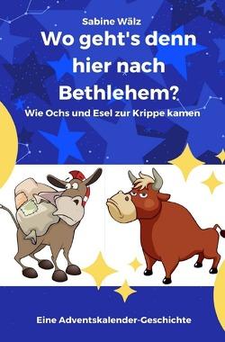 Wo geht's denn hier nach Bethlehem? von Wälz,  Sabine