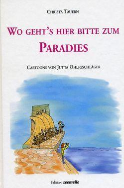 Wo geht's hier bitte zum Paradies von Ohligschläger,  Jutta, Tauern,  Christa