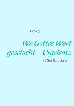 Wo Gottes Wort geschieht – Orgelsatz von Siegel,  Dirk