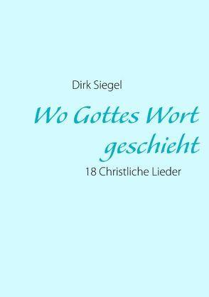 Wo Gottes Wort geschieht von Siegel,  Dirk