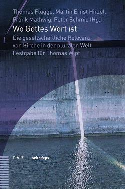 Wo Gottes Wort ist von Flügge,  Thomas, Hirzel,  Martin Ernst, Mathwig,  Frank, Schmid,  Peter