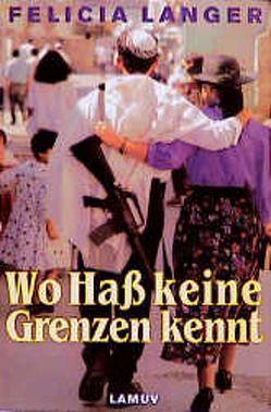 Wo Hass keine Grenzen kennt von Langer,  Felicia, Linner,  Barbara, Presser,  Inge