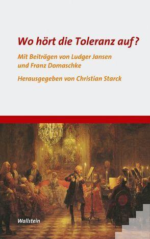 Wo hört die Toleranz auf? von Domaschke,  Franz, Jansen,  Ludger, Starck,  Christian