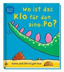 Wo ist das Klo für den Dino-Po? von Fox,  Christyan, Fox,  Diane