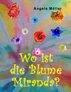 Wo ist die Blume Miranda? von Möller,  Angela