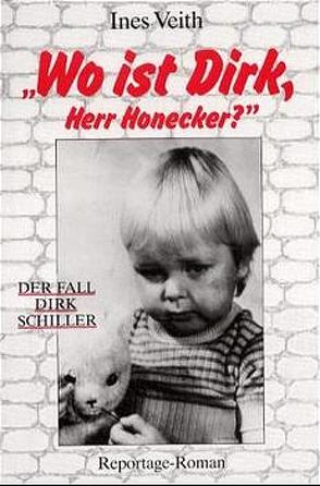 Wo ist Dirk, Herr Honecker? von Veith,  Ines