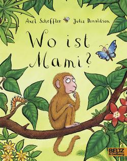 Wo ist Mami? von Donaldson,  Julia, Lassahn,  Bernhard, Scheffler,  Axel