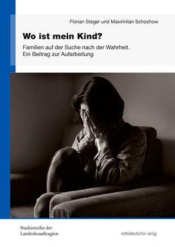 Wo ist mein Kind? von Schochow,  Maximilian, Steger,  Florian