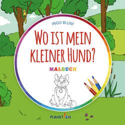 Wo ist mein kleiner Hund – MALBUCH von Blum,  Ingo, Pahetti,  Antonio