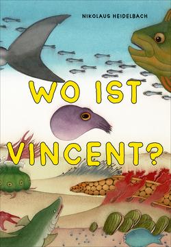 Wo ist Vincent? von Heidelbach,  Nikolaus