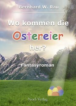 Wo kommen die Ostereier her? von Rau,  Bernhard W.