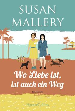 Wo Liebe ist, ist auch ein Weg von Mallery,  Susan, Senn,  Ivonne