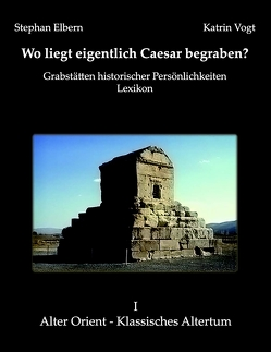Wo liegt eigentlich Caesar begraben? von Elbern,  Stephan, Vogt,  Katrin