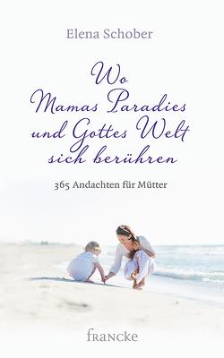 Wo Mamas Paradies und Gottes Welt sich berühren von Schober,  Elena