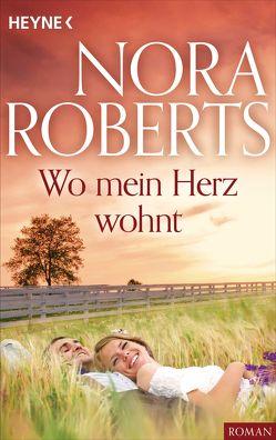 Wo mein Herz wohnt von Roberts,  Nora
