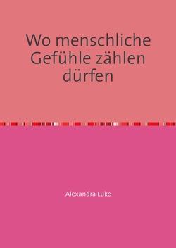 Wo menschliche Gefühle zählen dürfen von Alexandra,  Luke