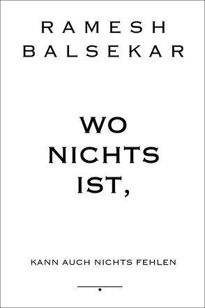 Wo nichts ist, kann auch nichts fehlen von Balsekar,  Ramesh S, Lehner,  Jochen