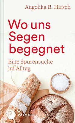 Wo uns Segen begegnet von Hirsch,  Angelika B.