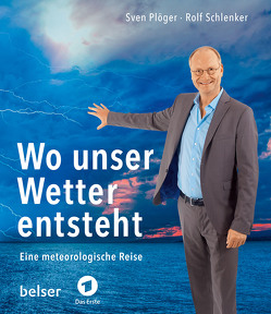 Wo unser Wetter entsteht von Plöger,  Sven, Schlenker,  Rolf