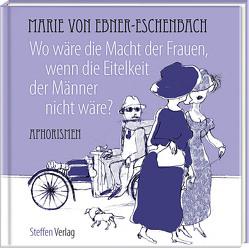 Wo wäre die Macht der Frauen, wenn die Eitelkeit der Männer nicht wäre? von Mirtschin,  Jutta, von Ebner-Eschenbach,  Marie