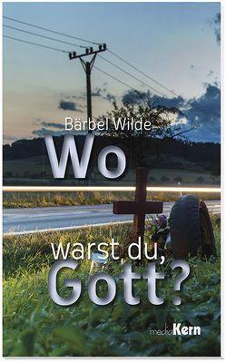 Wo warst du, Gott von Wilde,  Bärbel