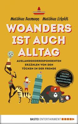 Woanders ist auch Alltag von Baxmann,  Matthias, Eckoldt,  Matthias