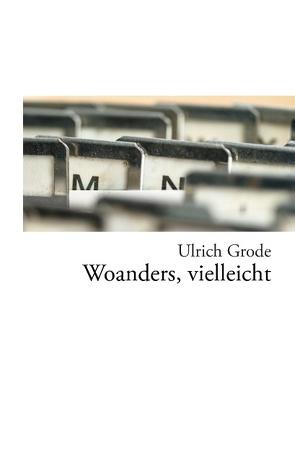 Woanders, vielleicht von Grode,  Ulrich