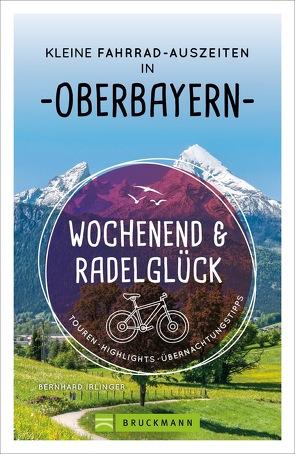 Wochenend und Radelglück – Kleine Fahrrad-Auszeiten in Oberbayern von Irlinger,  Bernhard