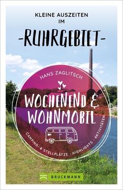 Wochenend und Wohnmobil – Kleine Auszeiten im Ruhrgebiet von Zaglitsch,  Hans