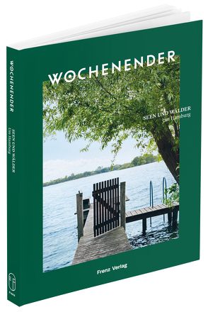 Wochenender: Seen und Wälder um Hamburg von Frenz,  Elisabeth