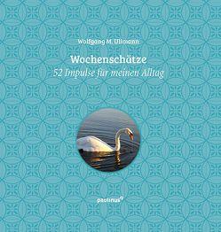 Wochenschätze von Ullmann,  Wolfgang M.