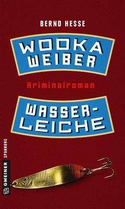Wodka, Weiber, Wasserleiche von Hesse,  Bernd