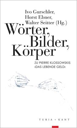 Wörter, Bilder, Körper von Ebner,  Horst, Gurschler,  Ivo, Seitter,  Walter