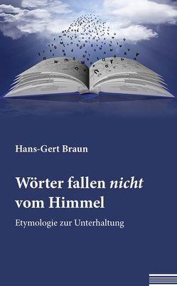 Wörter fallen nicht vom Himmel von Braun,  Hans-Gert
