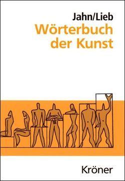 Wörterbuch der Kunst von Jahn,  Johannes, Lieb,  Stefanie