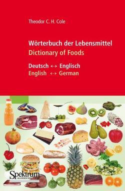 Wörterbuch der Lebensmittel – Dictionary of Foods von Cole,  Theodor C.H.