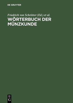 Wörterbuch der Münzkunde von Bauer,  N., Regling,  K., Schrötter,  Friedrich von, Suhle,  A., Vasmer,  R., Wilcke,  J.