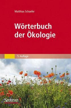 Wörterbuch der Ökologie von Schaefer,  Matthias