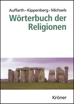Wörterbuch der Religionen von Auffarth,  Christoph, Buß,  Johanna, Grieser,  Alexandra, Kippenberg,  Hans G., Michaels,  Axel