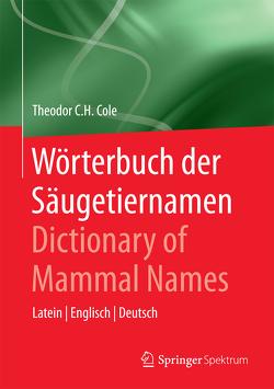 Wörterbuch der Säugetiernamen – Dictionary of Mammal Names von Cole,  Theodor C.H.