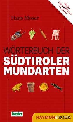 Wörterbuch der Südtiroler Mundarten von Moser,  Hans