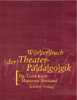 Wörterbuch der Theaterpädagogik von Koch,  Gerd, Streisand,  Marianne