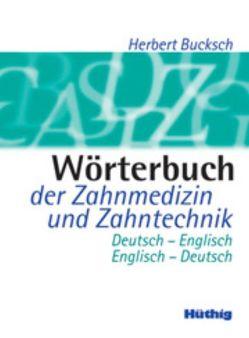 Wörterbuch der Zahnmedizin und Zahntechnik von Bucksch,  Anneliese