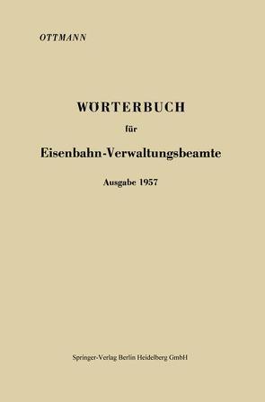 Wörterbuch für Eisenbahn-Verwaltungsbeamte Ausgabe 1957 von Ottmann,  Karl