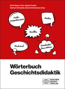 Wörterbuch Geschichtsdidaktik von Mayer,  Ulrich, Pandel,  Hans-Jürgen, Schneider,  Gerhard, Schönemann,  Bernd