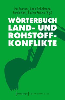 Wörterbuch Land- und Rohstoffkonflikte von Brunner,  Jan, Dobelmann,  Anna, Kirst,  Sarah, Prause,  Louisa