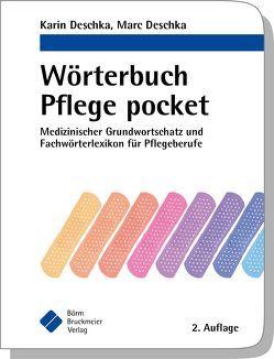 Wörterbuch Pflege pocket : Medizinischer Grundwortschatz und Fachwörterlexikon für Pflegeberufe von Deschka,  Karin, Deschka,  Marc